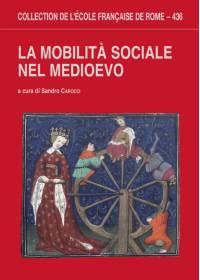 [Monographie] - Moyen Âge La mobilità sociale nel medioevo  Carocci, Sandro (dir.) Collection de l'École française de Rome 436  Rome: École française de Rome, 2010  ISBN: 978-2-7283-0888-0  620 p.